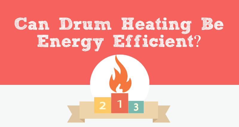 Can Drum Heating Be Energy Efficient?